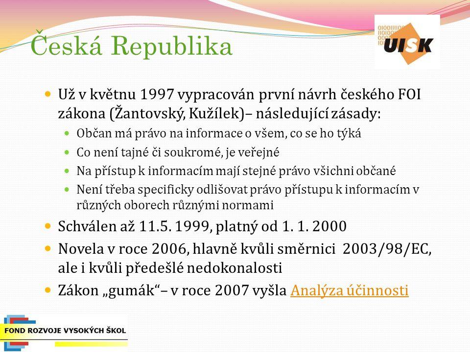 Česká Republika Už v květnu 1997 vypracován první návrh českého FOI zákona (Žantovský, Kužílek)– následující zásady: Občan má právo na informace o všem, co se ho týká Co není tajné či soukromé, je veřejné Na přístup k informacím mají stejné právo všichni občané Není třeba specificky odlišovat právo přístupu k informacím v různých oborech různými normami Schválen až 11.5.