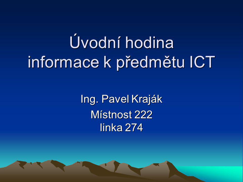 Úvodní hodina informace k předmětu ICT Úvodní hodina informace k předmětu ICT Ing.