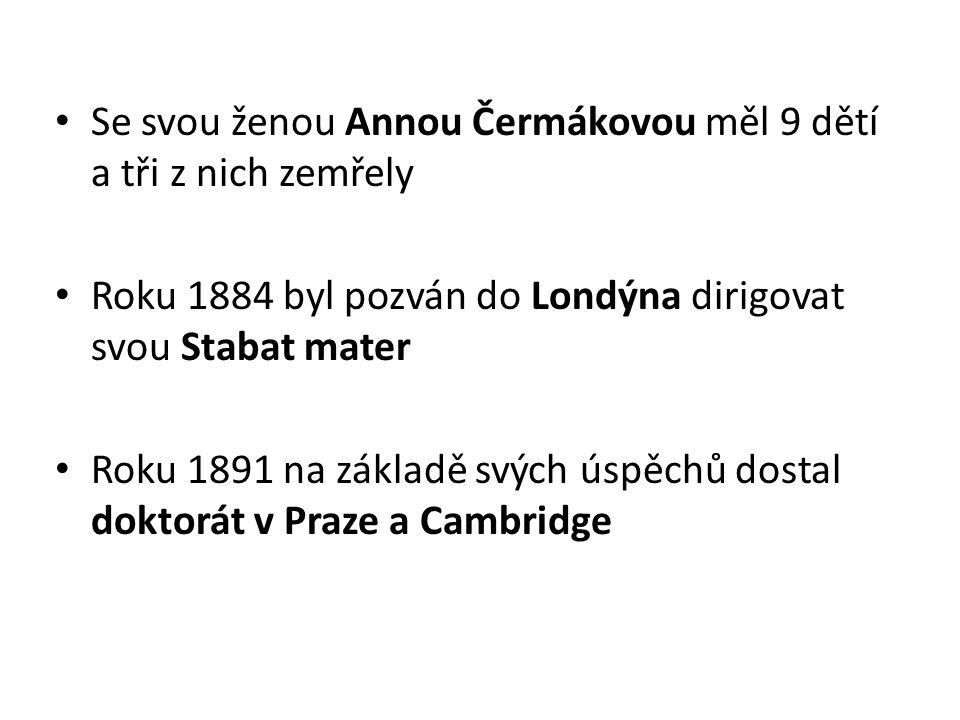 Se svou ženou Annou Čermákovou měl 9 dětí a tři z nich zemřely Roku 1884 byl pozván do Londýna dirigovat svou Stabat mater Roku 1891 na základě svých