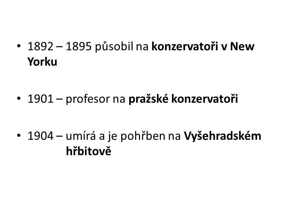 1892 – 1895 působil na konzervatoři v New Yorku 1901 – profesor na pražské konzervatoři 1904 – umírá a je pohřben na Vyšehradském hřbitově