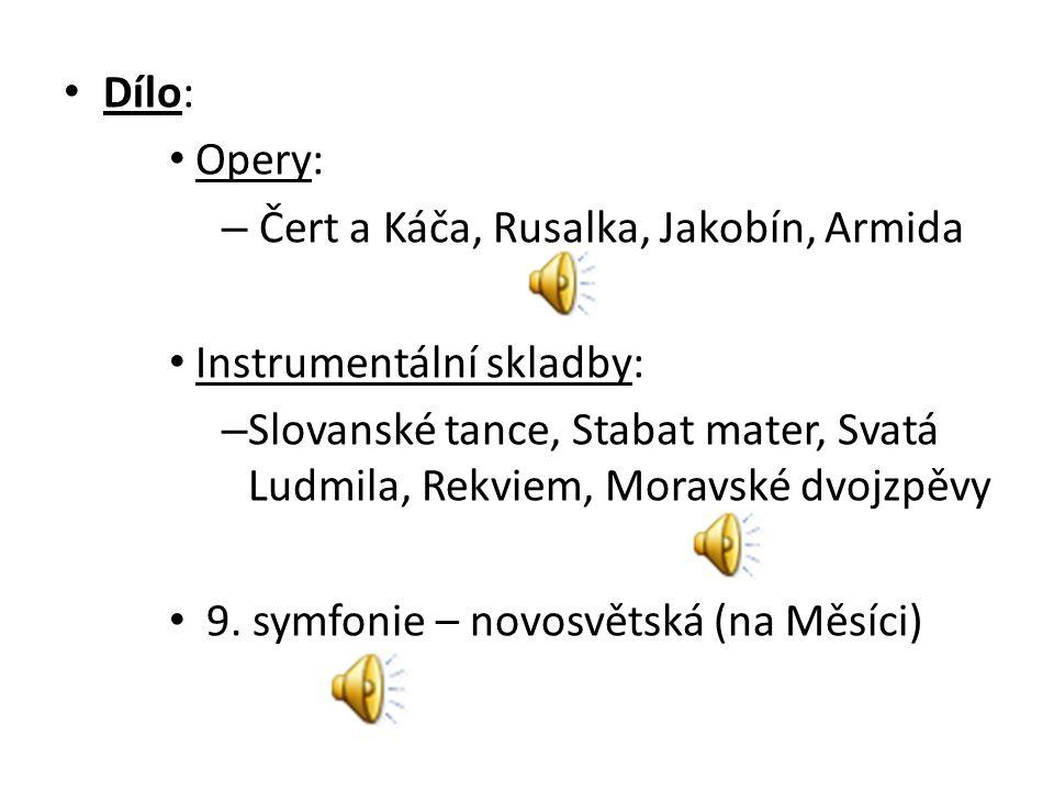 Dílo: Opery: – Čert a Káča, Rusalka, Jakobín, Armida Instrumentální skladby: – Slovanské tance, Stabat mater, Svatá Ludmila, Rekviem, Moravské dvojzpě