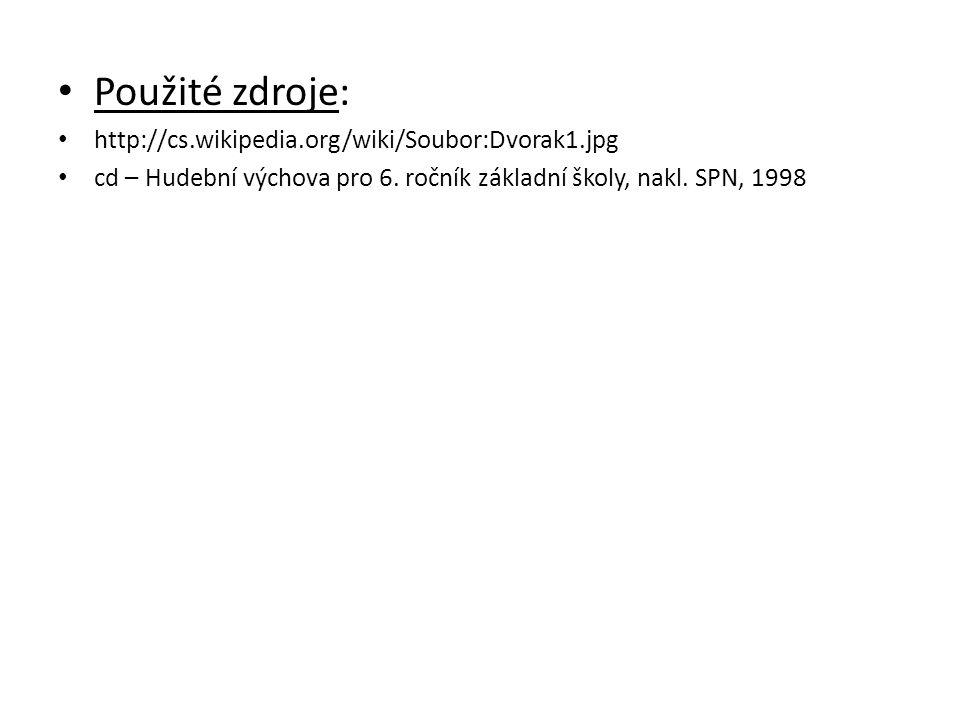 Použité zdroje: http://cs.wikipedia.org/wiki/Soubor:Dvorak1.jpg cd – Hudební výchova pro 6. ročník základní školy, nakl. SPN, 1998