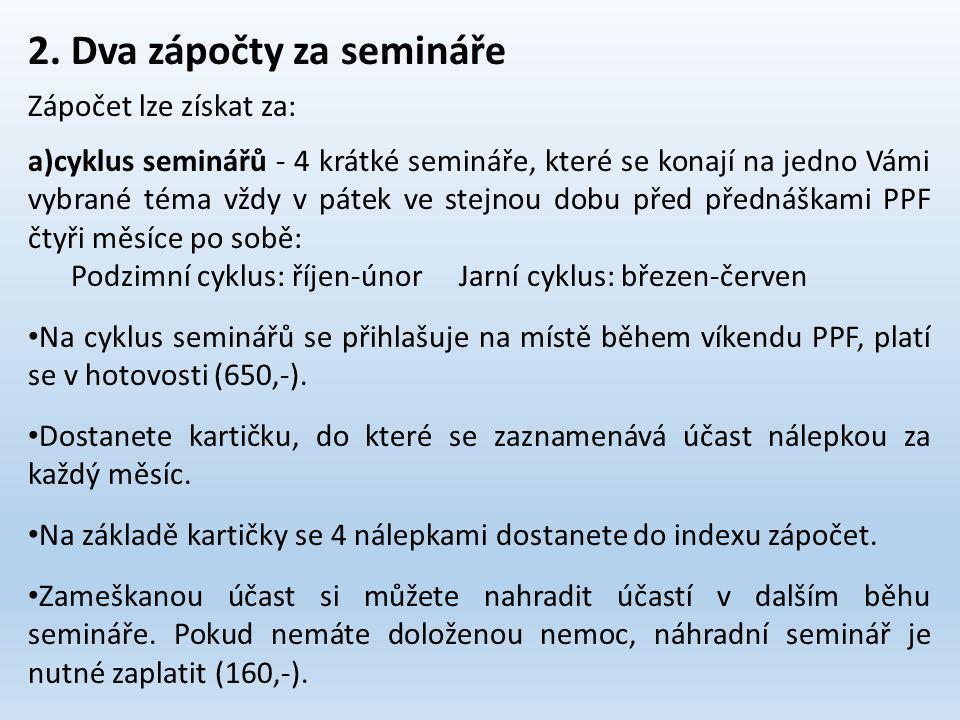 2. Dva zápočty za semináře Zápočet lze získat za: a)cyklus seminářů - 4 krátké semináře, které se konají na jedno Vámi vybrané téma vždy v pátek ve st