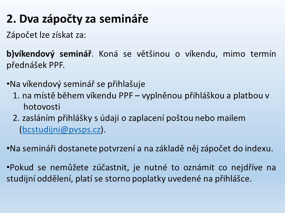 2. Dva zápočty za semináře Zápočet lze získat za: b)víkendový seminář.