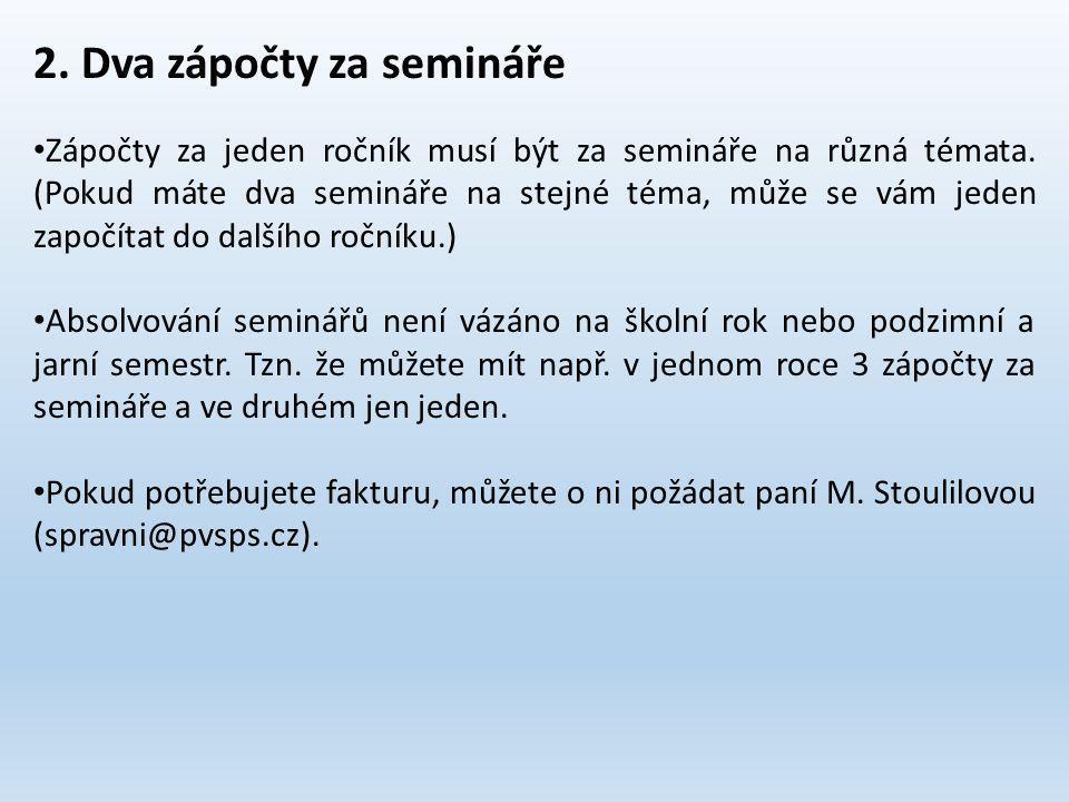 2. Dva zápočty za semináře Zápočty za jeden ročník musí být za semináře na různá témata.