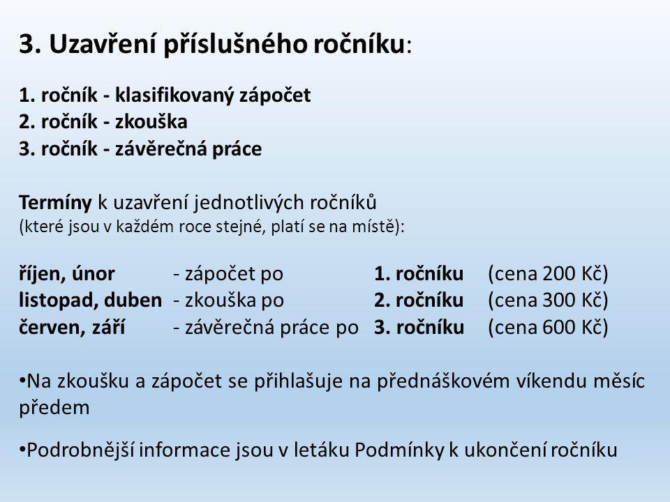 3. Uzavření příslušného ročníku : 1. ročník - klasifikovaný zápočet 2.