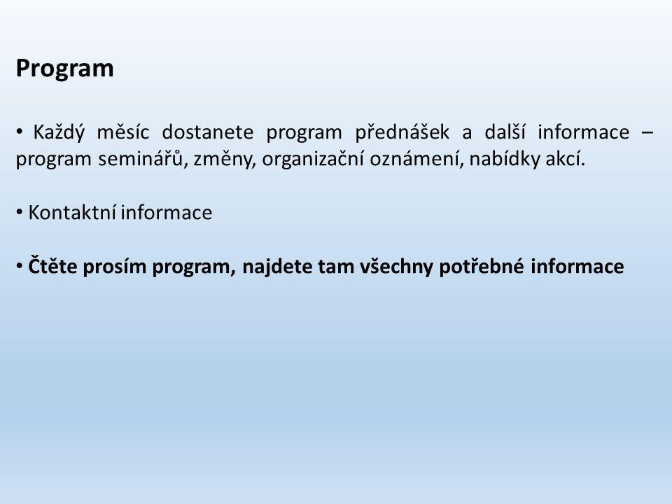Program Každý měsíc dostanete program přednášek a další informace – program seminářů, změny, organizační oznámení, nabídky akcí.