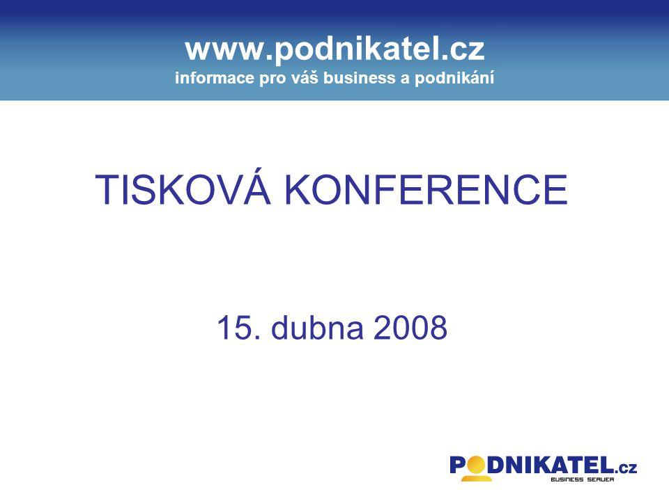 www.podnikatel.cz informace pro váš business a podnikání TISKOVÁ KONFERENCE 15. dubna 2008