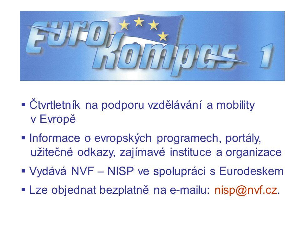  Čtvrtletník na podporu vzdělávání a mobility v Evropě  Informace o evropských programech, portály, užitečné odkazy, zajímavé instituce a organizace  Vydává NVF – NISP ve spolupráci s Eurodeskem  Lze objednat bezplatně na e-mailu: nisp@nvf.cz.