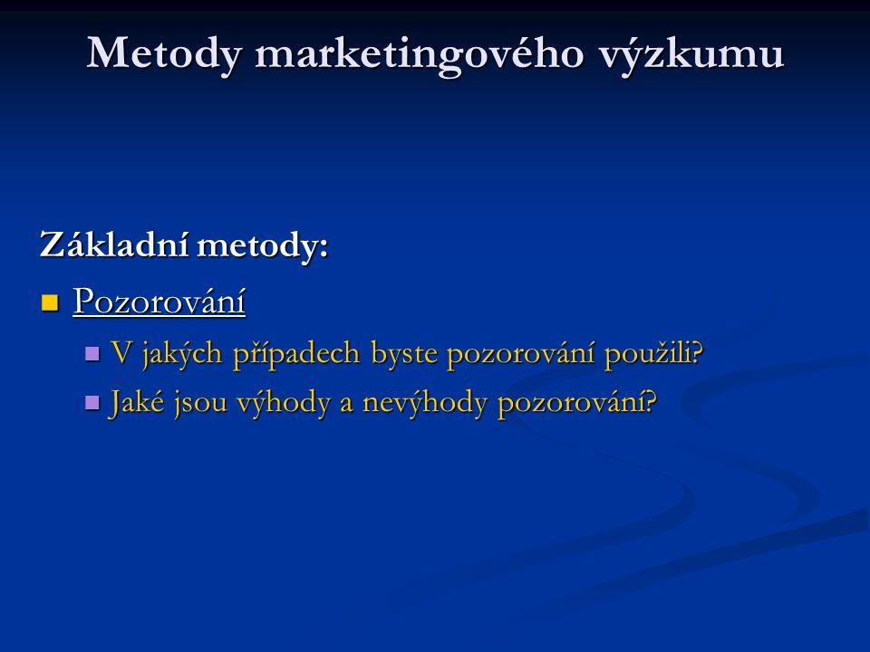 Metody marketingového výzkumu Základní metody: Pozorování Pozorování V jakých případech byste pozorování použili? V jakých případech byste pozorování