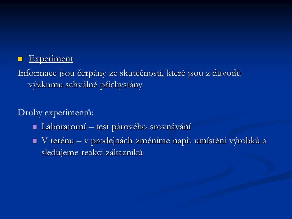Experiment Experiment Informace jsou čerpány ze skutečností, které jsou z důvodů výzkumu schválně přichystány Druhy experimentů: Laboratorní – test pá