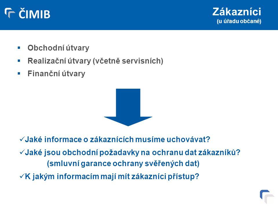 Zákazníci (u úřadu občané)  Obchodní útvary  Realizační útvary (včetně servisních)  Finanční útvary Jaké informace o zákaznících musíme uchovávat?