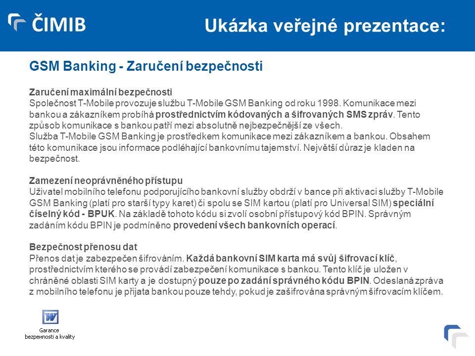 Ukázka veřejné prezentace: GSM Banking - Zaručení bezpečnosti Zaručení maximální bezpečnosti Společnost T-Mobile provozuje službu T-Mobile GSM Banking