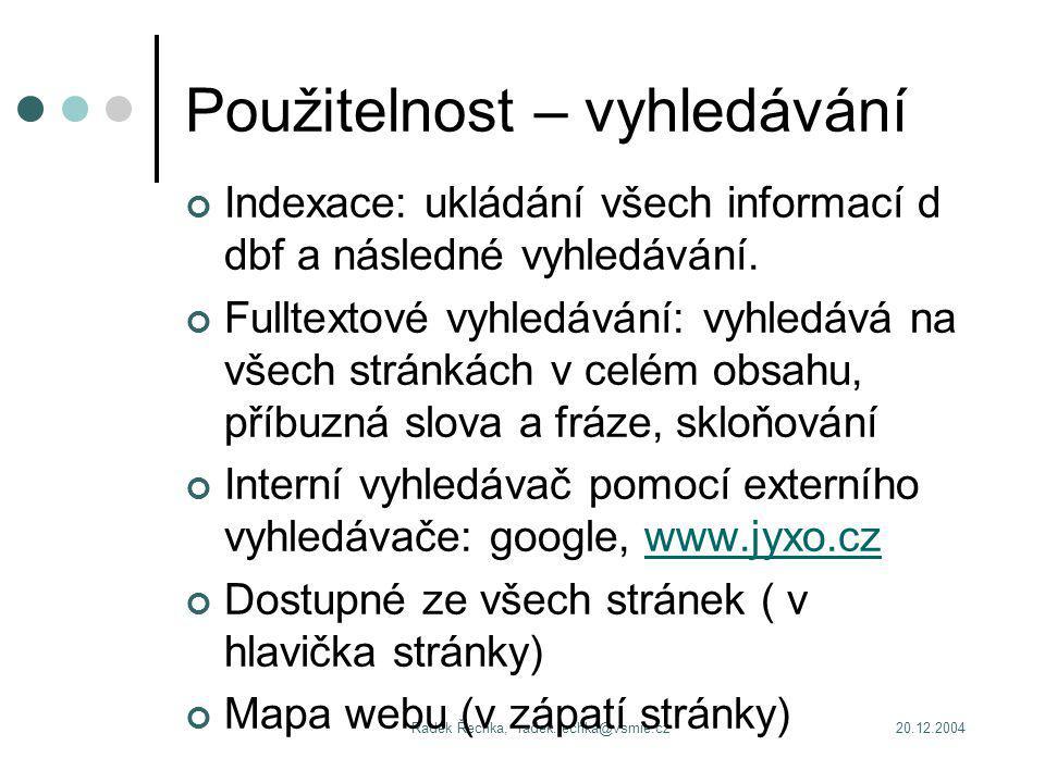20.12.2004Radek Řechka, radek.rechka@vsmie.cz Použitelnost – vyhledávání Indexace: ukládání všech informací d dbf a následné vyhledávání.