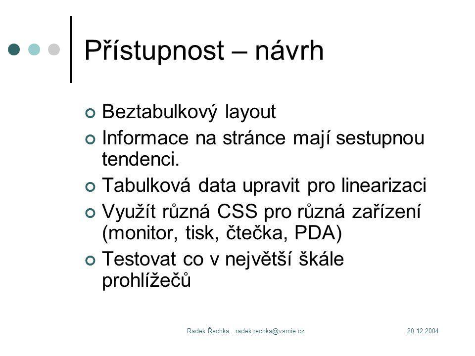 20.12.2004Radek Řechka, radek.rechka@vsmie.cz Přístupnost – návrh Beztabulkový layout Informace na stránce mají sestupnou tendenci.