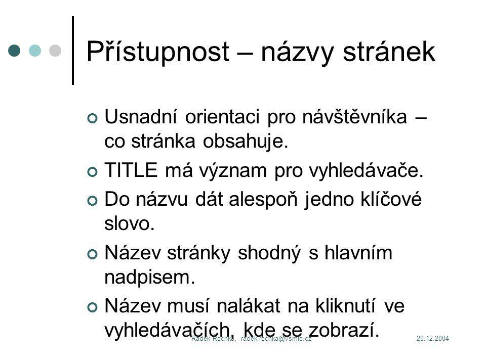 20.12.2004Radek Řechka, radek.rechka@vsmie.cz Přístupnost – názvy stránek Usnadní orientaci pro návštěvníka – co stránka obsahuje.