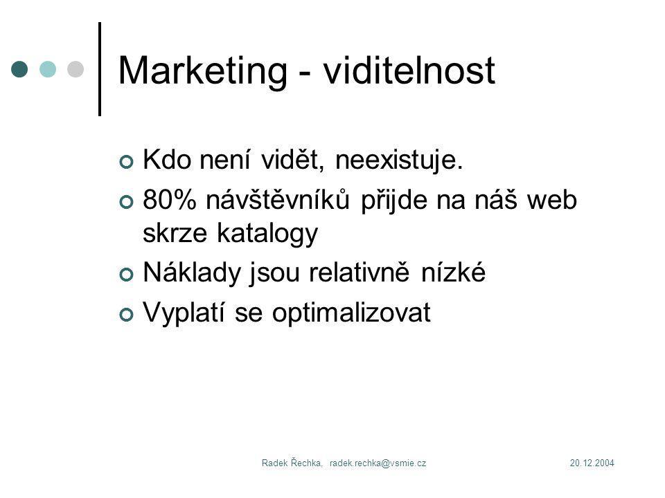 20.12.2004Radek Řechka, radek.rechka@vsmie.cz Marketing - viditelnost Kdo není vidět, neexistuje.