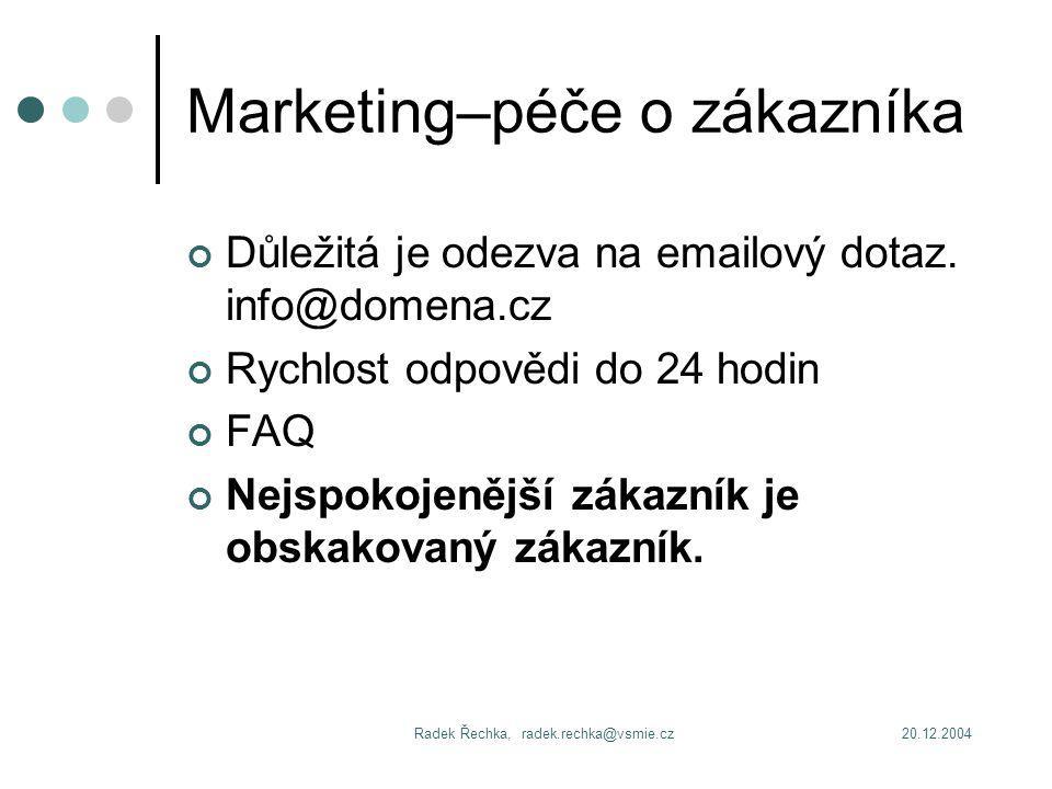 20.12.2004Radek Řechka, radek.rechka@vsmie.cz Marketing–péče o zákazníka Důležitá je odezva na emailový dotaz.