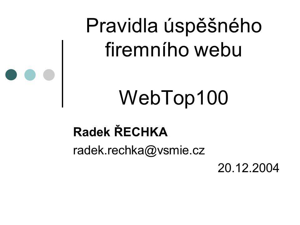 Pravidla úspěšného firemního webu WebTop100 Radek ŘECHKA radek.rechka@vsmie.cz 20.12.2004