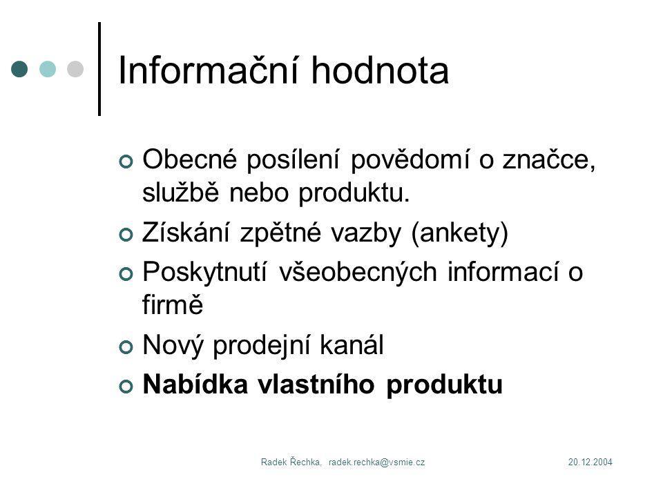 20.12.2004Radek Řechka, radek.rechka@vsmie.cz Informační hodnota Obecné posílení povědomí o značce, službě nebo produktu.