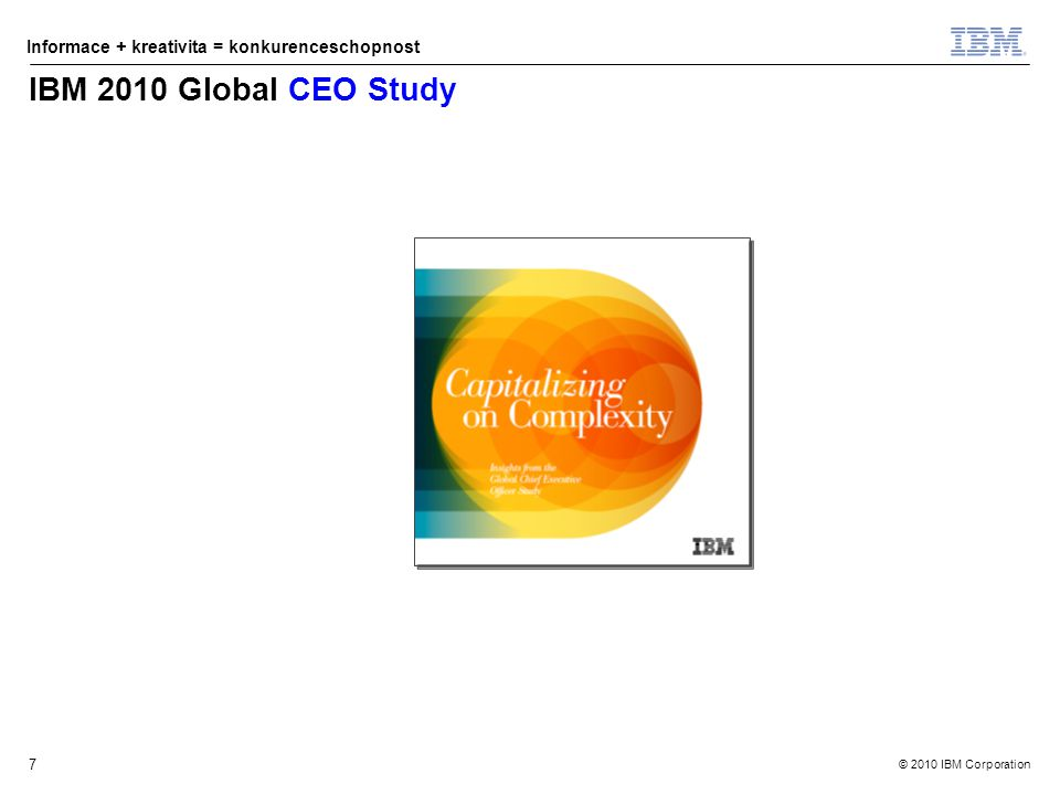 © 2010 IBM Corporation Informace + kreativita = konkurenceschopnost 7 IBM 2010 Global CEO Study