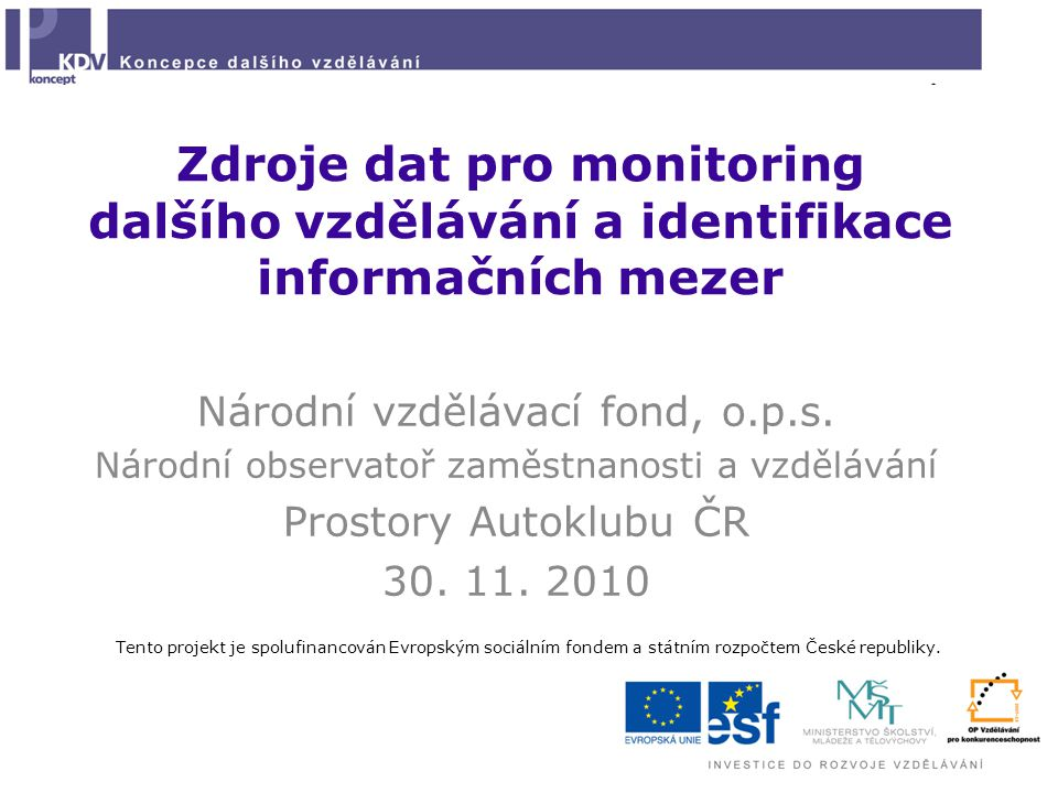 Zdroje dat pro monitoring dalšího vzdělávání a identifikace informačních mezer Národní vzdělávací fond, o.p.s.