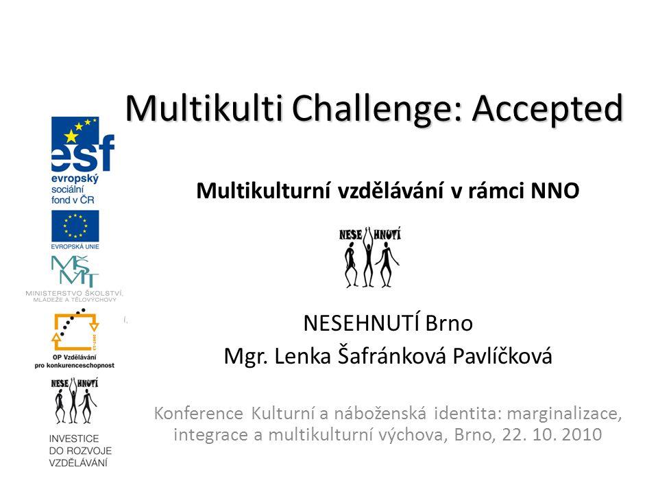 Multikulturní vzdělávání v rámci NNO NESEHNUTÍ Brno Mgr. Lenka Šafránková Pavlíčková Konference Kulturní a náboženská identita: marginalizace, integra
