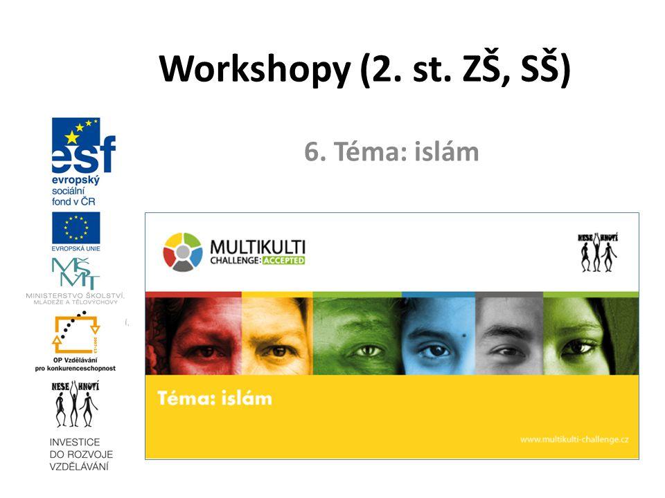 6. Téma: islám Workshopy (2. st. ZŠ, SŠ)