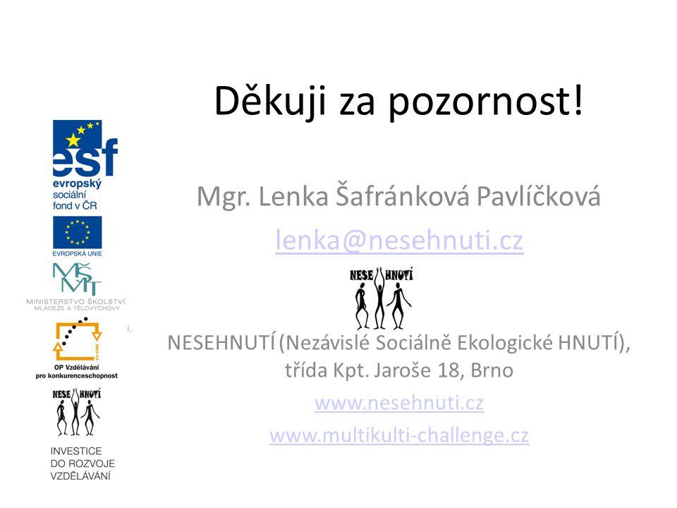 Děkuji za pozornost! Mgr. Lenka Šafránková Pavlíčková lenka@nesehnuti.cz NESEHNUTÍ (Nezávislé Sociálně Ekologické HNUTÍ), třída Kpt. Jaroše 18, Brno w
