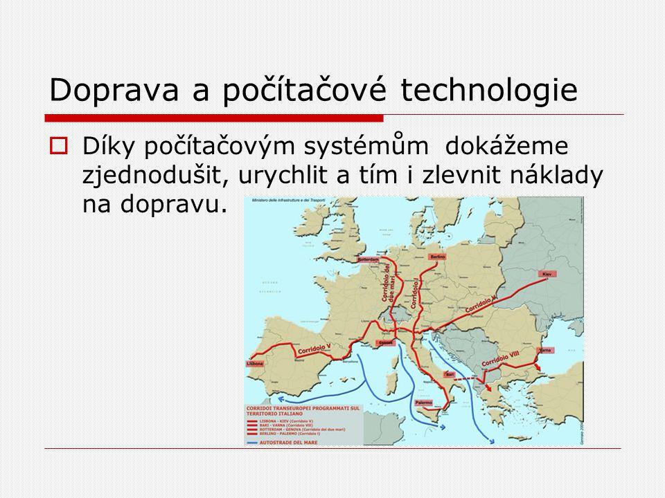 Doprava a počítačové technologie  Díky počítačovým systémům dokážeme zjednodušit, urychlit a tím i zlevnit náklady na dopravu.