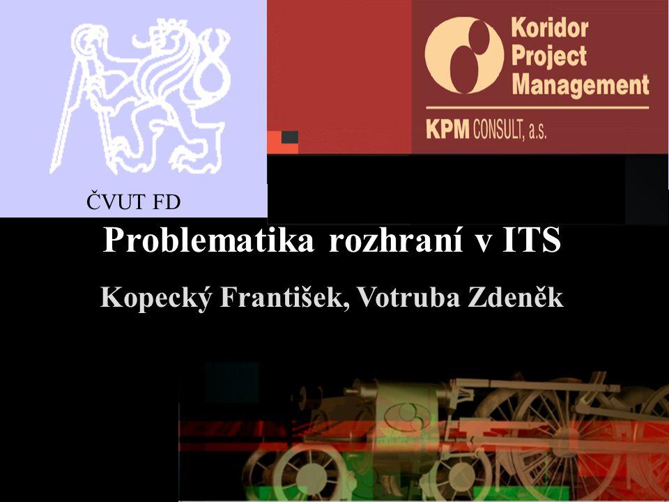 Problematika rozhraní v ITS Kopecký František, Votruba Zdeněk ČVUT FD