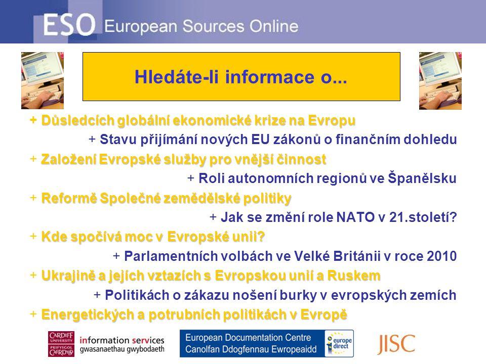 Looking for information on … Důsledcích globální ekonomické krize na Evropu + Důsledcích globální ekonomické krize na Evropu + Stavu přijímání nových EU zákonů o finančním dohledu Založení Evropské služby pro vnější činnost + Založení Evropské služby pro vnější činnost + Roli autonomních regionů ve Španělsku Reformě Společné zemědělské politiky + Reformě Společné zemědělské politiky + Jak se změní role NATO v 21.století.