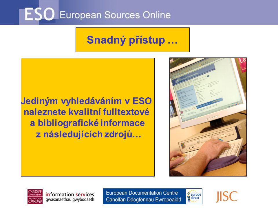 Jediným vyhledáváním v ESO naleznete kvalitní fulltextové a bibliografické informace z následujících zdrojů… Snadný přístup …