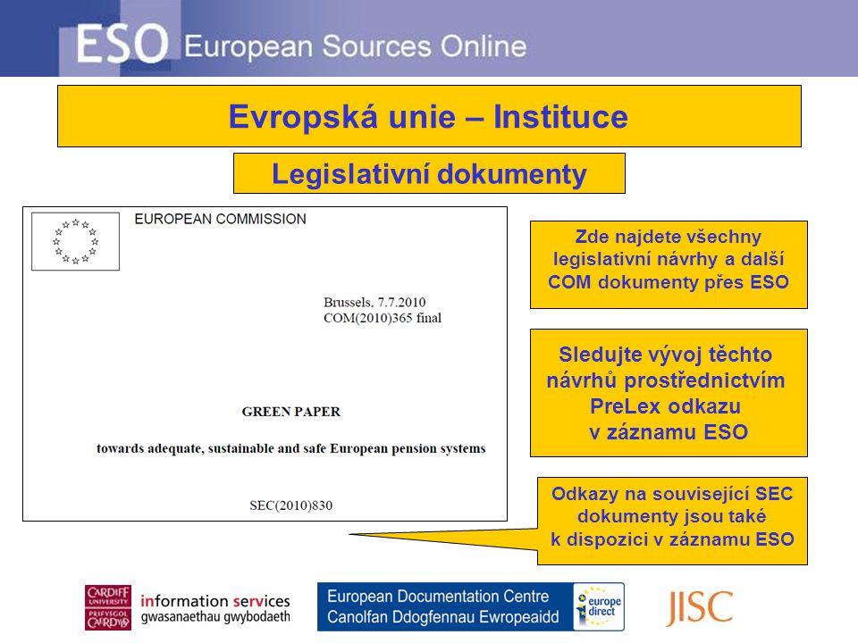 Evropská unie – Instituce Zde najdete všechny legislativní návrhy a další COM dokumenty přes ESO Odkazy na související SEC dokumenty jsou také k dispozici v záznamu ESO Sledujte vývoj těchto návrhů prostřednictvím PreLex odkazu v záznamu ESO Legislativní dokumenty