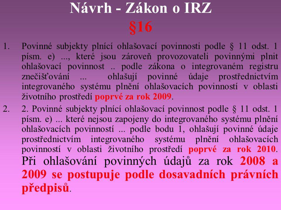 Návrh - Zákon o IRZ §16 1.Povinné subjekty plnící ohlašovací povinnosti podle § 11 odst. 1 písm. e)..., které jsou zároveň provozovateli povinnými pln