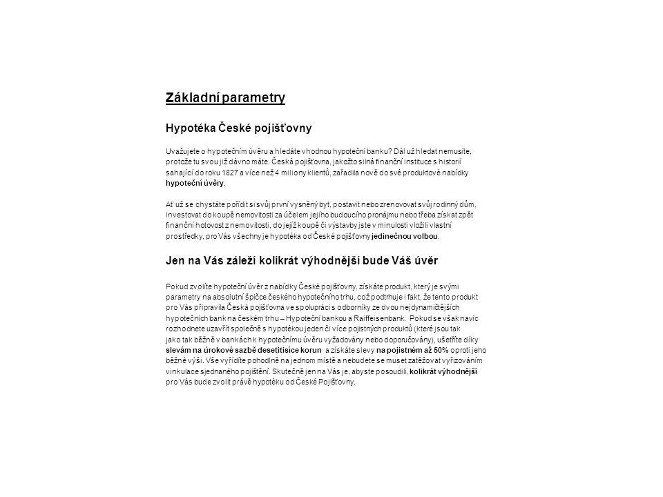 Základní parametry Hypotéka České pojišťovny Uvažujete o hypotečním úvěru a hledáte vhodnou hypoteční banku? Dál už hledat nemusíte, protože tu svou j