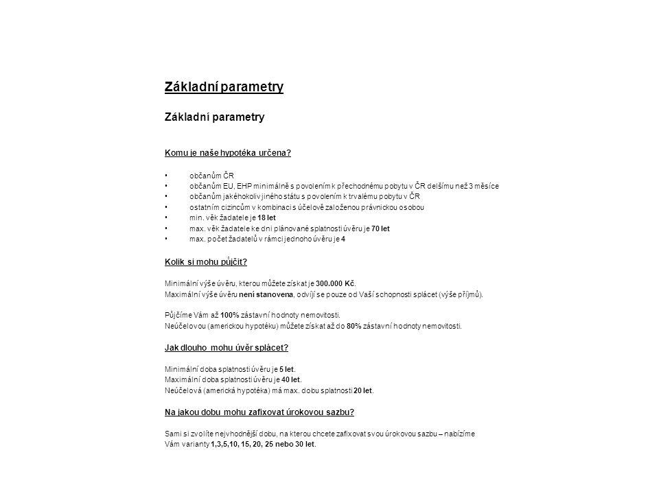 Základní parametry Komu je naše hypotéka určena? občanům ČR občanům EU, EHP minimálně s povolením k přechodnému pobytu v ČR delšímu než 3 měsíce občan