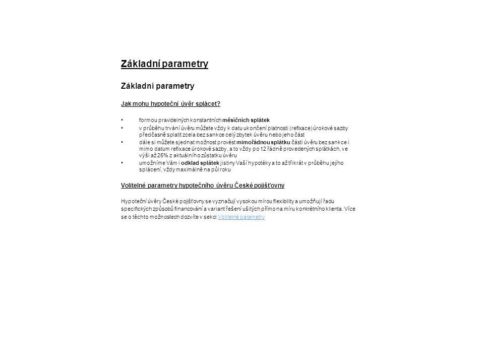 Volitelné parametry Hypoteční úvěry České pojišťovny se vyznačují vysokou mírou flexibility a umožňují řadu specifických způsobů financování a variant řešení ušitých přímo na míru konkrétního klienta.