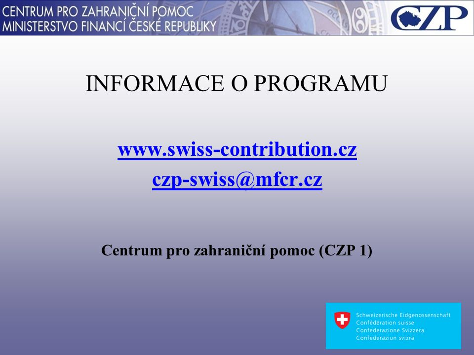 INFORMACE O PROGRAMU www.swiss-contribution.cz czp-swiss@mfcr.cz Centrum pro zahraniční pomoc (CZP 1)