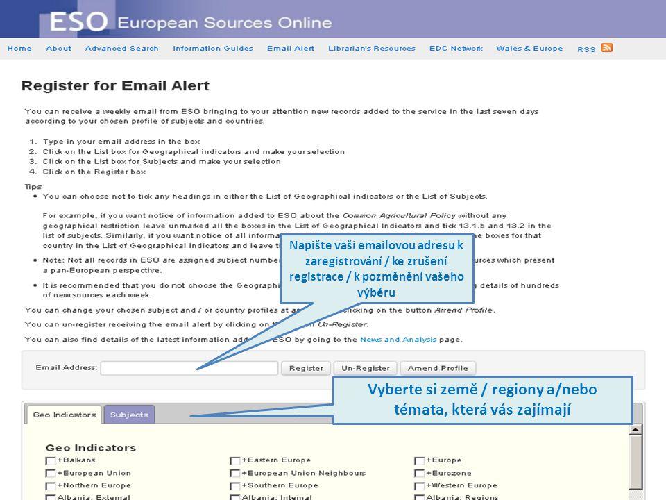 Napište vaši emailovou adresu k zaregistrování / ke zrušení registrace / k pozměnění vašeho výběru Vyberte si země / regiony a/nebo témata, která vás