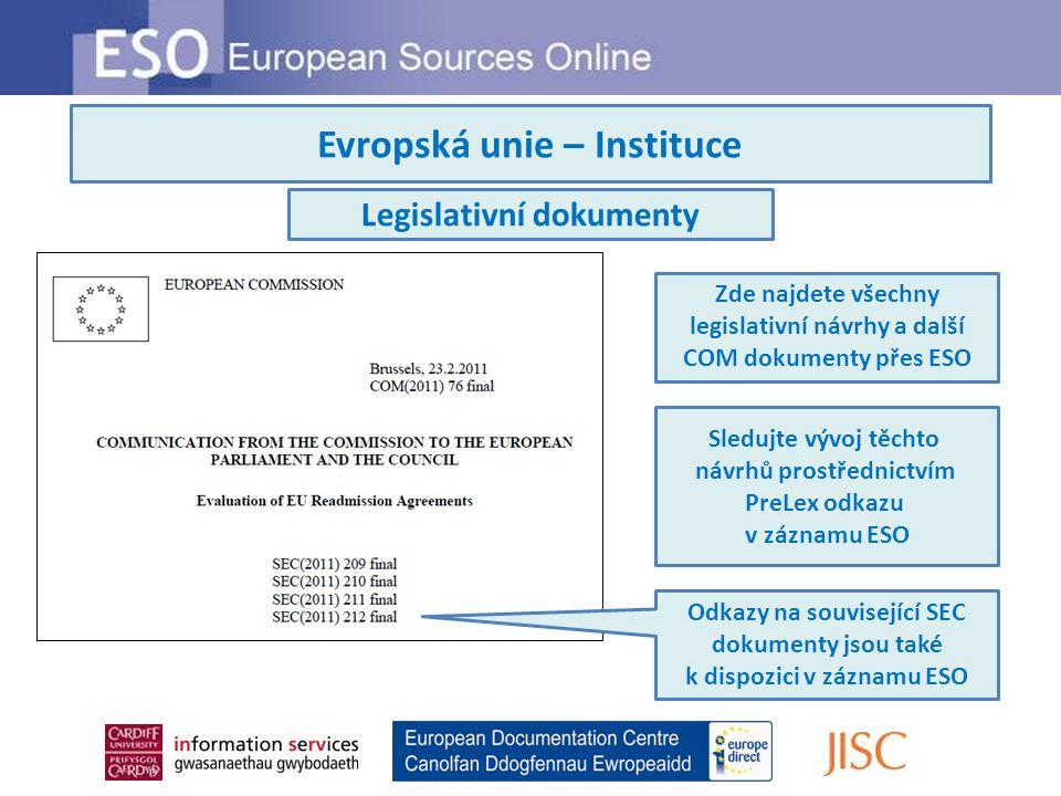 Evropská unie – Instituce Zde najdete všechny legislativní návrhy a další COM dokumenty přes ESO Sledujte vývoj těchto návrhů prostřednictvím PreLex odkazu v záznamu ESO Legislativní dokumenty Odkazy na související SEC dokumenty jsou také k dispozici v záznamu ESO