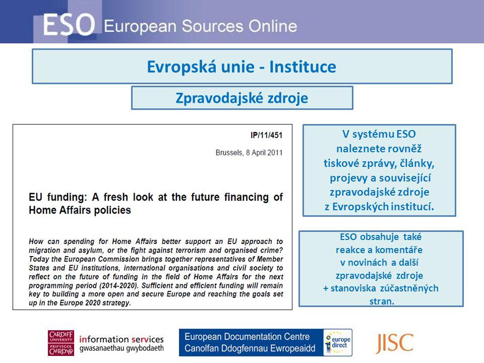Evropská unie - Instituce Zpravodajské zdroje V systému ESO naleznete rovněž tiskové zprávy, články, projevy a související zpravodajské zdroje z Evrop