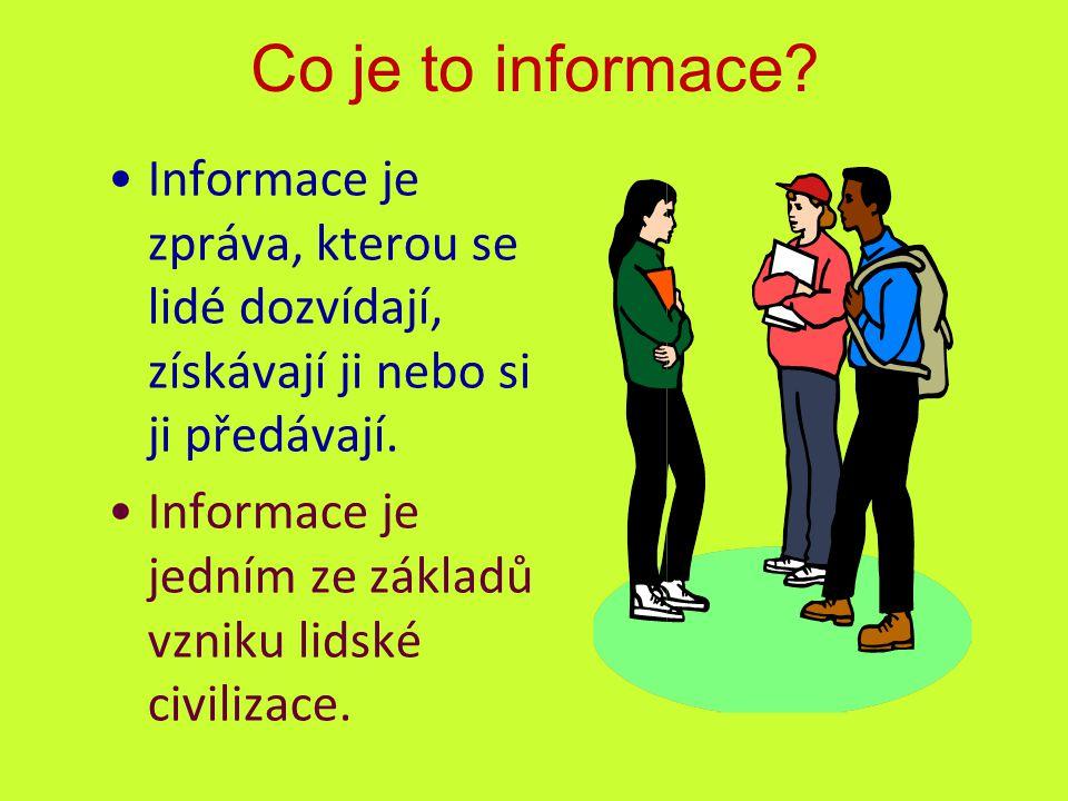Informace je zpráva, kterou se lidé dozvídají, získávají ji nebo si ji předávají.