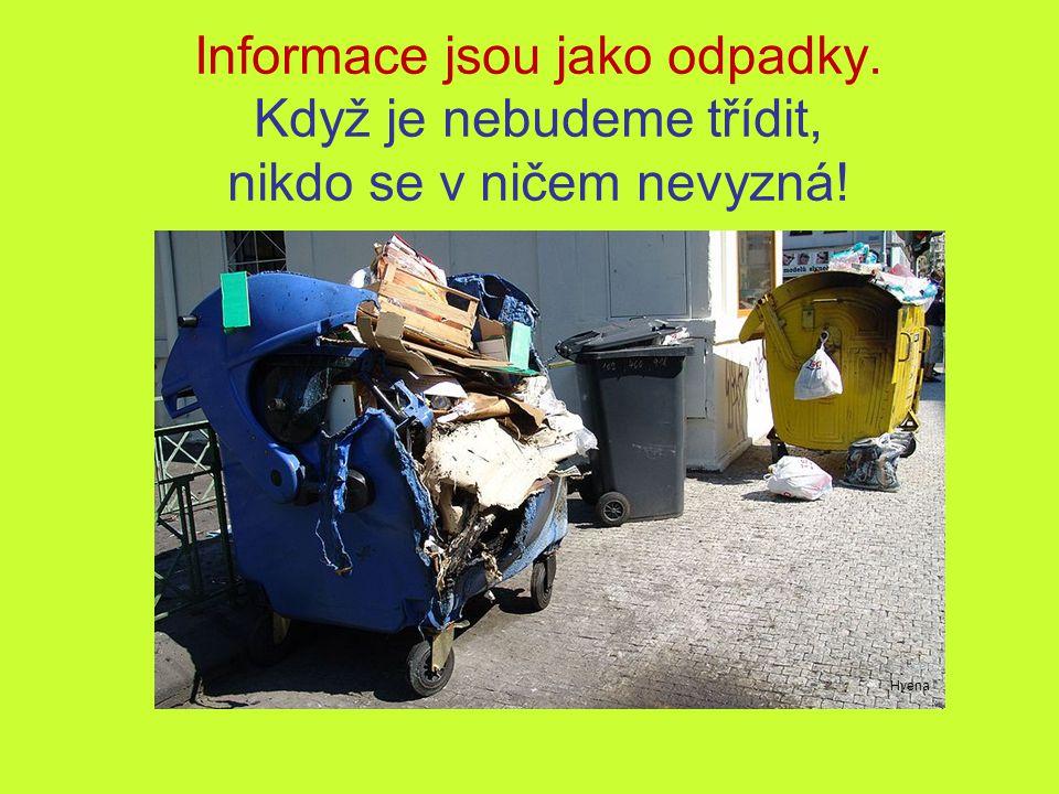 Informace jsou jako odpadky. Když je nebudeme třídit, nikdo se v ničem nevyzná! Hyena