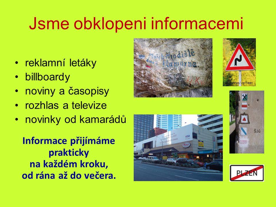 Jsme obklopeni informacemi reklamní letáky billboardy noviny a časopisy rozhlas a televize novinky od kamarádů Johannes Vermeer ŠJů Informace přijímáme prakticky na každém kroku, od rána až do večera.