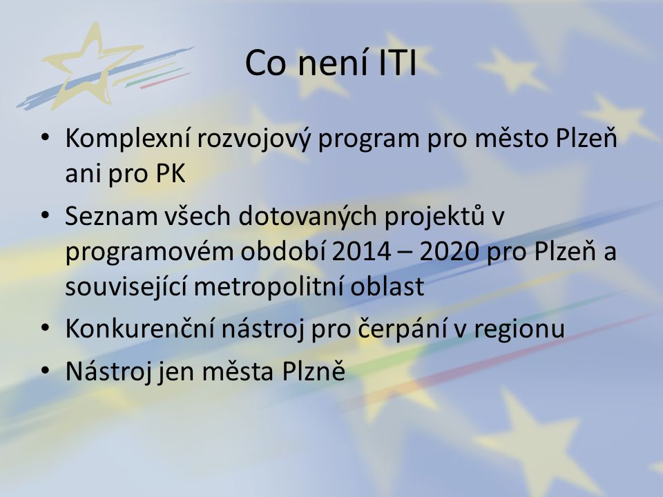Co není ITI Komplexní rozvojový program pro město Plzeň ani pro PK Seznam všech dotovaných projektů v programovém období 2014 – 2020 pro Plzeň a souvi