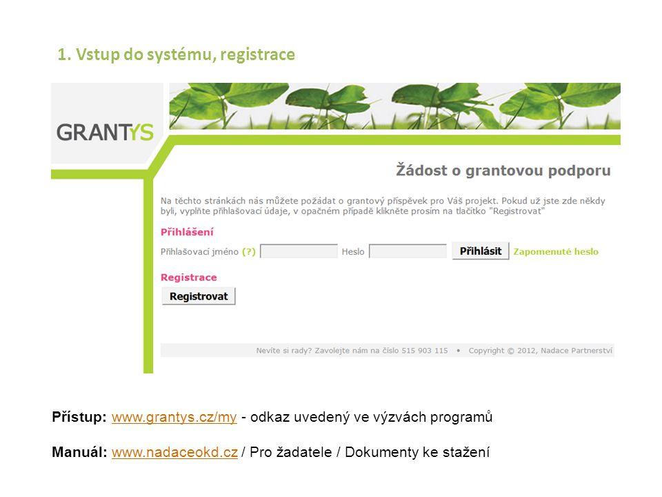 1. Vstup do systému, registrace Přístup: www.grantys.cz/my - odkaz uvedený ve výzvách programůwww.grantys.cz/my Manuál: www.nadaceokd.cz / Pro žadatel