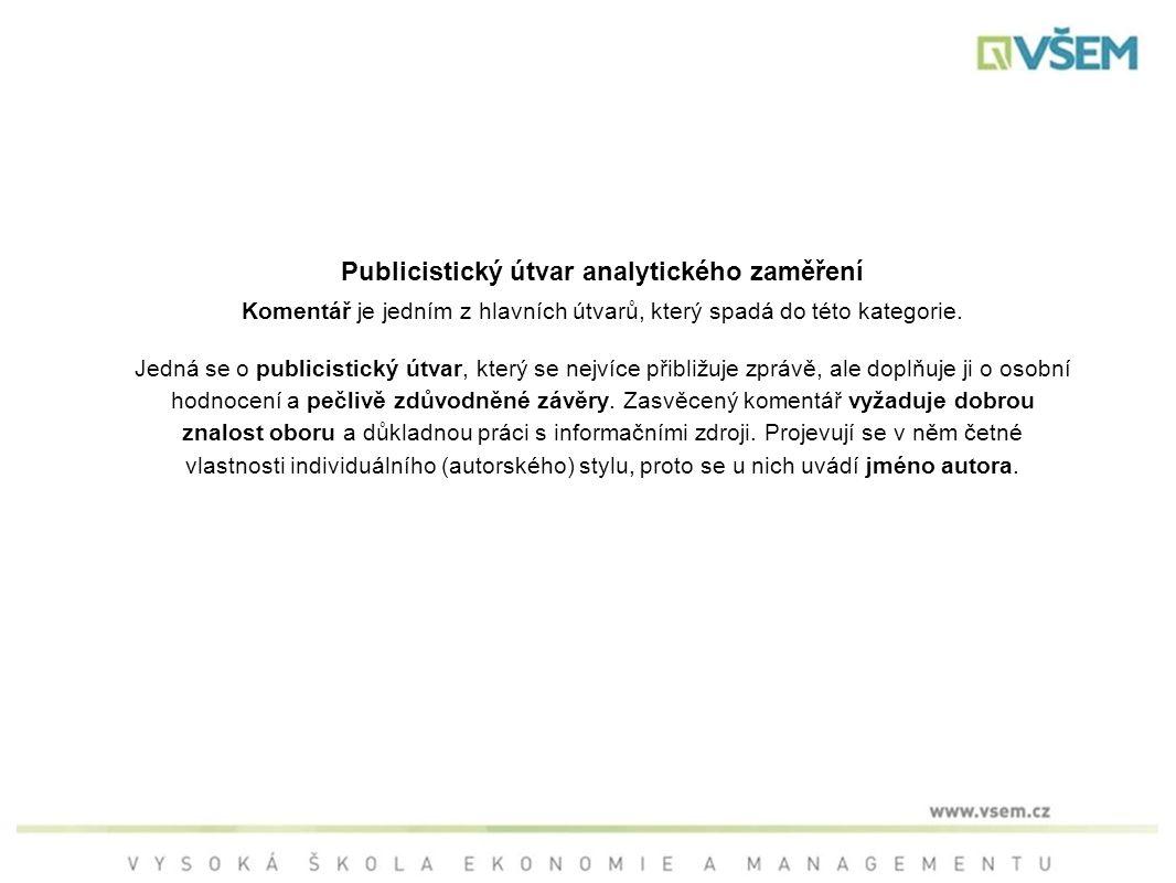 Publicistický útvar analytického zaměření Komentář je jedním z hlavních útvarů, který spadá do této kategorie.