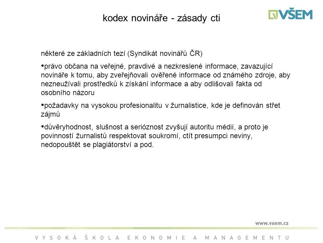 kodex novináře - zásady cti některé ze základních tezí (Syndikát novinářů ČR) právo občana na veřejné, pravdivé a nezkreslené informace, zavazující no