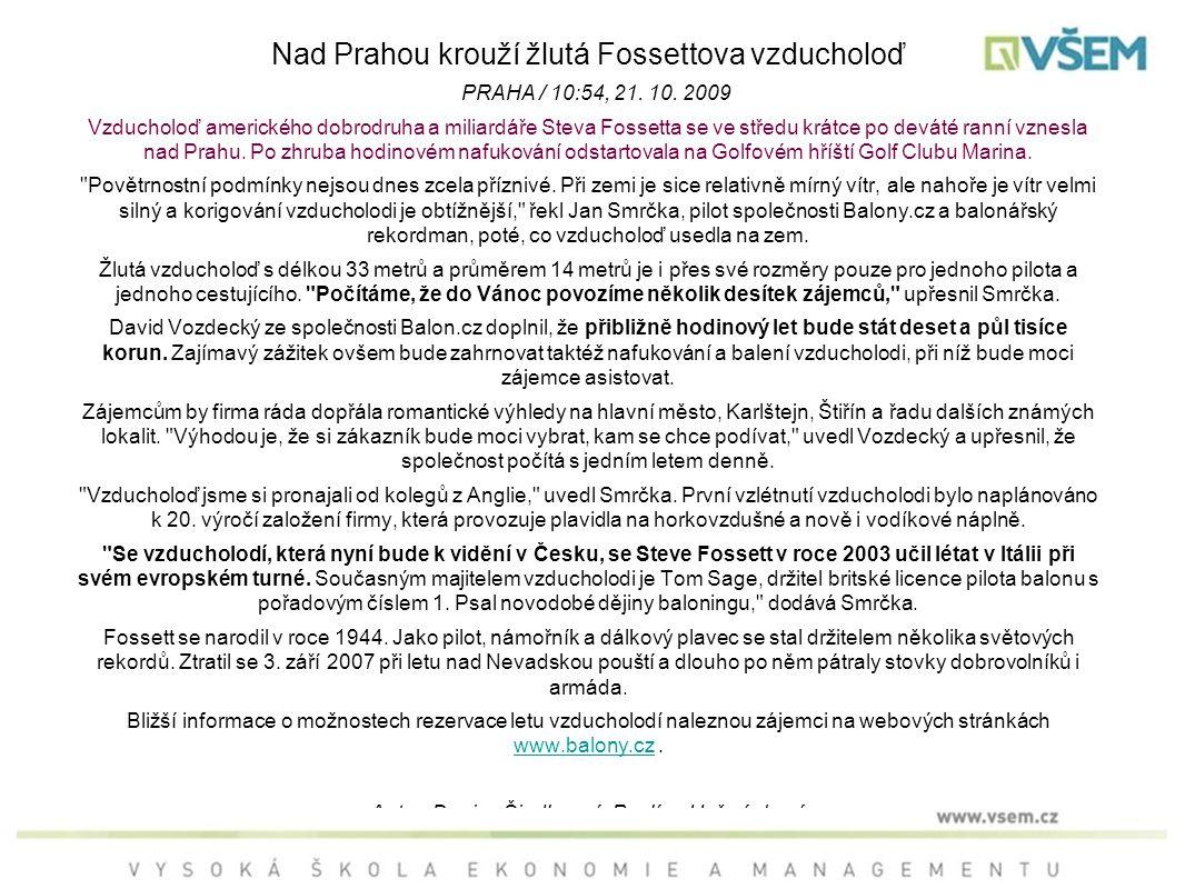 Nad Prahou krouží žlutá Fossettova vzducholoď PRAHA / 10:54, 21. 10. 2009 Vzducholoď amerického dobrodruha a miliardáře Steva Fossetta se ve středu kr